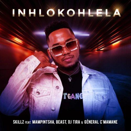 Skillz - Inhlokohlela Ft. DJ Tira, Mampintsha, Beast, General Cmamane