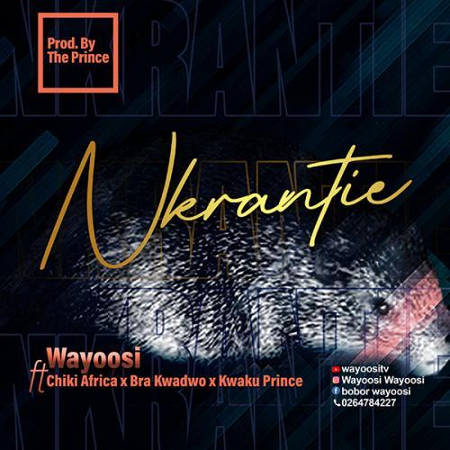 Wayoosi - Nkranteɛ Ft. Chiki Africa x Bra Kwadwo x Kwaku Prince