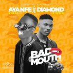 Ayanfe Viral – Bad Mouth Ft. Diamond Jimma