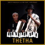 Entity MusiQ & Lil Mo – Thetha Ft. Phelokazi
