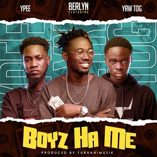 Berlyn - Boys Ha Me Ft. Ypee, Yaw Tog