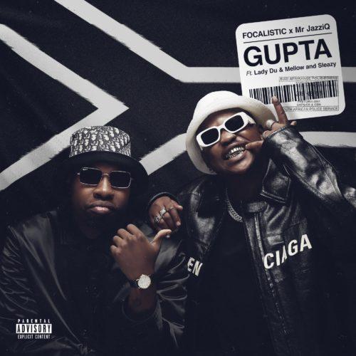 Focalistic & Mr JazziQ - Gupta Ft. Lady Du, Mellow, Sleazy