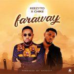 Keezyto – Faraway Ft. Chike