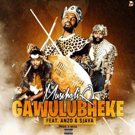 MusiholiQ - Gawulubheke Ft. Anzo, Sjava