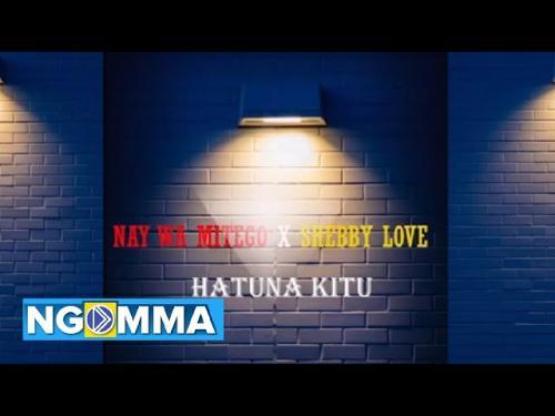 Nay Wamitego x Shebby Love - Hatuna Kitu