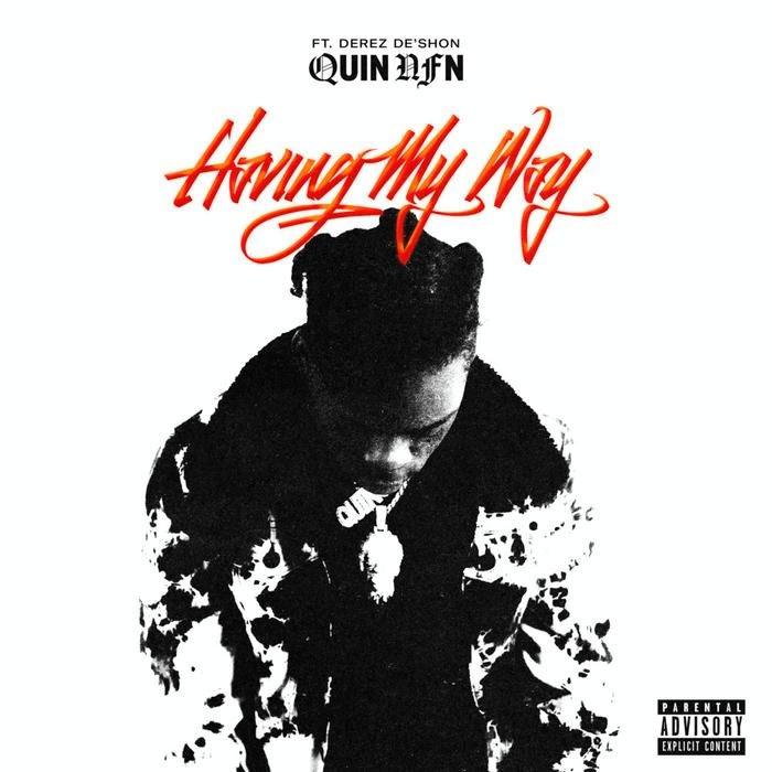 Quin NFN - Having My Way Feat. Derez De'Shon