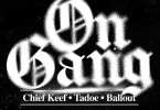 """Chief Keef Ft. Ballout, Tadoe – """"On Gang"""