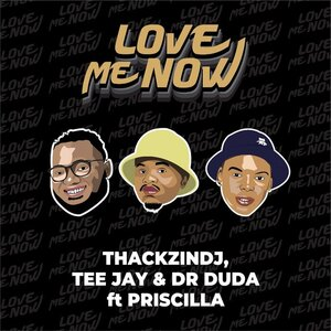 ThackzinDJ - Love Me Now Ft. Tee Jay, Dr Duda, Priscilla