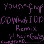 Young Chop & Kevin Gates – Did What I Did (Remix)