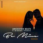Ancestor Beats – Be Mine Ft. Mr Brown, Snowhite