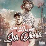 Audio Keyz Ft. Chad Da Don – Ska Dibala (Remix)