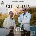 Barnaba Classic Ft. Alikiba – Cheketua