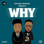 Cryme Officer – Why Ft. Abochi