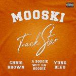Mooski – Track Star (Remix) Ft. Chris Brown, A Boogie Wit Da Hoodie, Yung Bleu