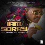 Ntosh Gazi – Iam Sorry Ft. Mapara A Jazz, Calona