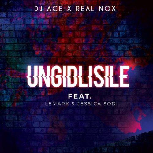 DJ Ace x Real Nox - Ungidlisile Ft. LeMark & Jessica Sodi