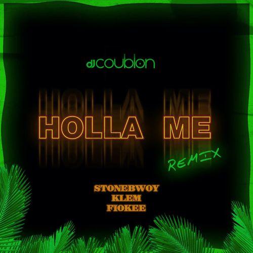 DJ Coublon - Holla Me (Remix) Ft. Stonebwoy, Klem, Fiokee