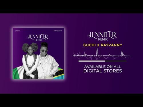 Guchi Ft. Rayvanny - Jennifer (Remix)