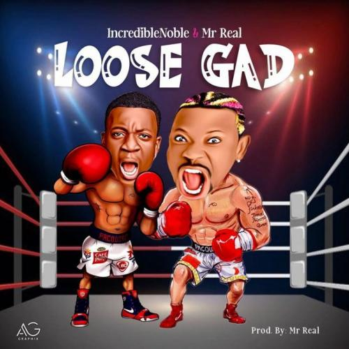 Incredible Noble - Loose Gad Ft. Mr Real