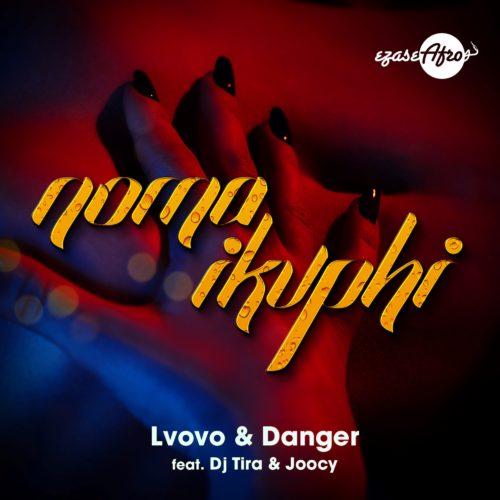 Lvovo & Danger - Noma iKuphi Ft. DJ Tira, Joocy