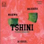 Makwa – Tshini Ft. Xhosa