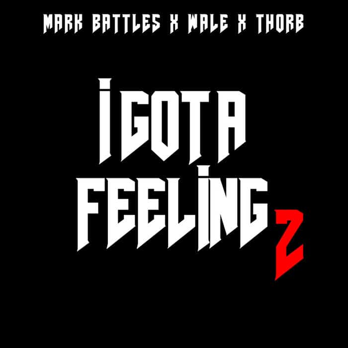 Mark Battles Ft. Wale & Thorb - I Got A Feeling 2