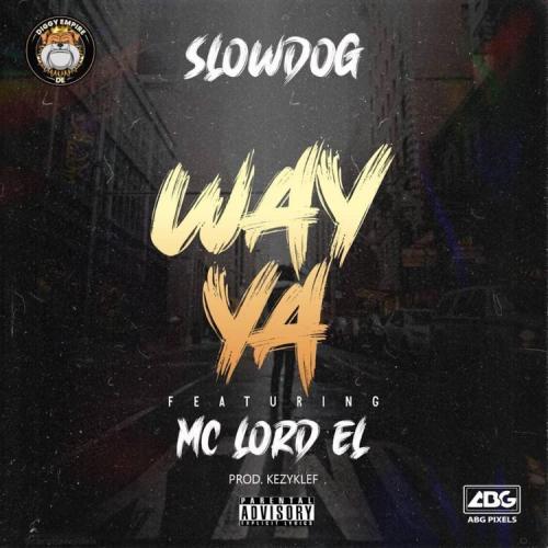 Slowdog - Way Ya Ft. Mc Lord El