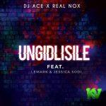 DJ Ace x Real Nox – Ungidlisile Ft. LeMark & Jessica Sodi