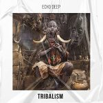 Echo Deep – Tribalism