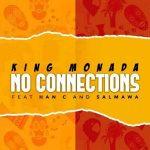 King Monada – No Connections Ft. Han-C, Salmawa