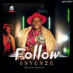 Onyenze – Follow (Follow Who Know Road)