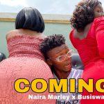 VIDEO: Naira Marley Ft. Busiswa – Coming