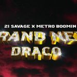 21 Savage & Metro Boomin – Brand New Draco