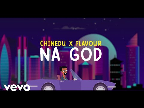 Chinedu - NA GOD Ft. Flavour