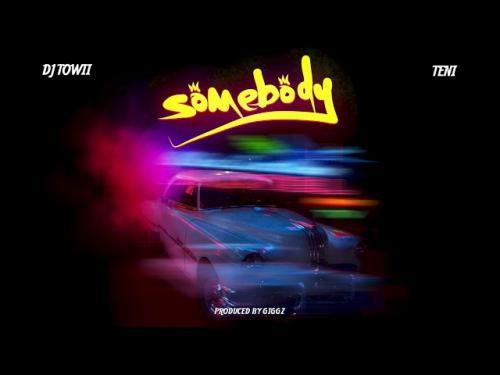 DJ Towii Ft. Teni - Somebody
