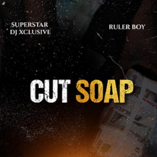 DJ Xclusive - Cut Soap Ft. RulerBoy