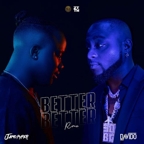Jamopyper Ft. Davido - Better Better (Remix)