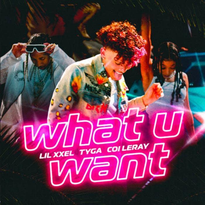 Lil Xxel -  What U Want Feat. Coi Leray & Tyga