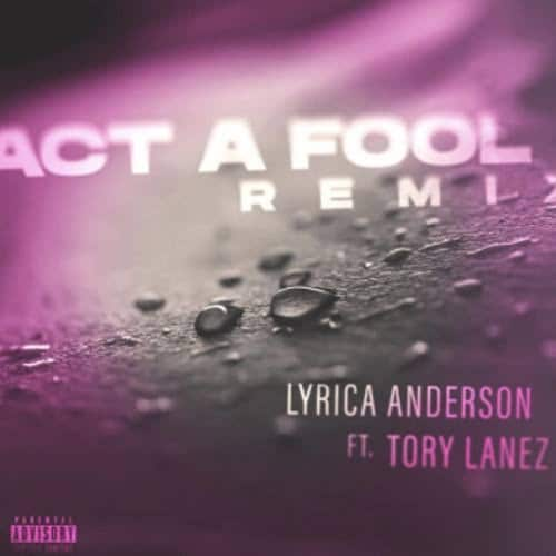 Lyrica Anderson - Act A Fool (Remix) Feat. Tory Lanez