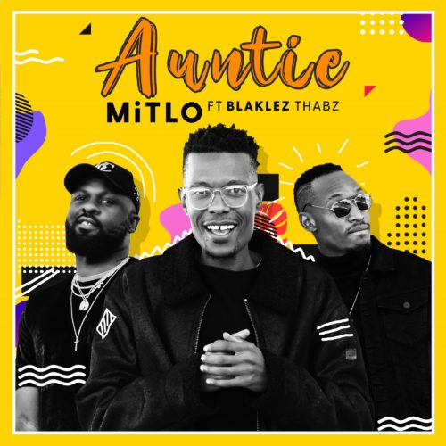 Mitlo - Auntie Ft. Blaklez, Thabz