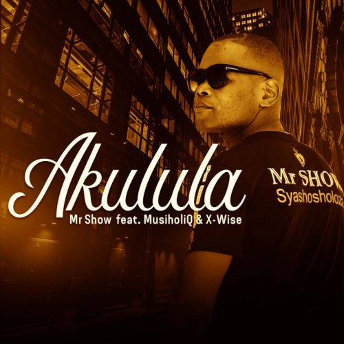 Mr Show - Akulula Ft. MusiholiQ, X-Wise