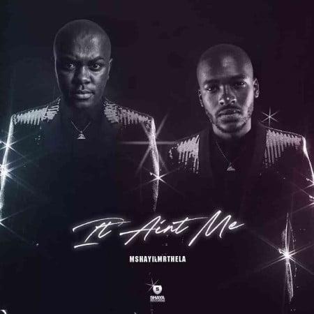 Mshayi Ft. Mr Thela - It Aint Me (Bootleg)
