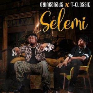 Oyinkanade - Selemi Ft. T-Classic Mp3 Audio Download