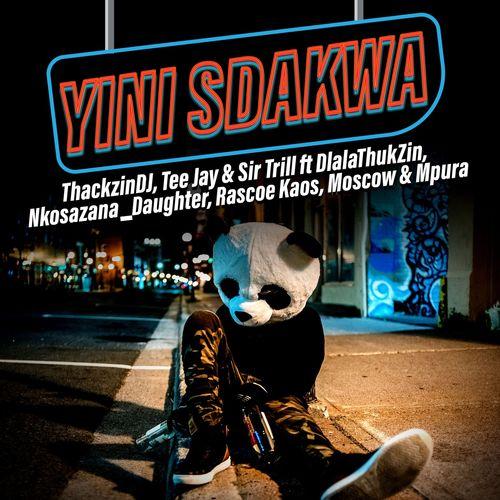 ThackzinDJ, Sir Trill & Tee Jay - Yini Sdakwa Ft. Nkosazana Daughter, Dlala Thukzin, Rascoe Kaos, Mpura, Moscow
