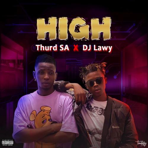 Thurd SA Ft. DJ Lawy - High