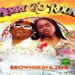 BrownSkin – Merry Go Round Ft. Teni