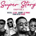 Deezell – Super Story Chapter 1 Ft. Jigsaw, Lsvee, Divadiii, Lil prince, Young Ustaz