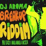 DJ Aroma Ft. Mr Eazi & Nhlanhla Nciza – Breakup Riddim