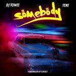 DJ Towii Ft. Teni – Somebody