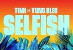 Tink Ft. Yung Bleu - Selfish
